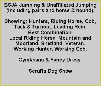 Text Box: BSJA Jumping & Unaffiliated Jumping (including pairs and horse & hound).